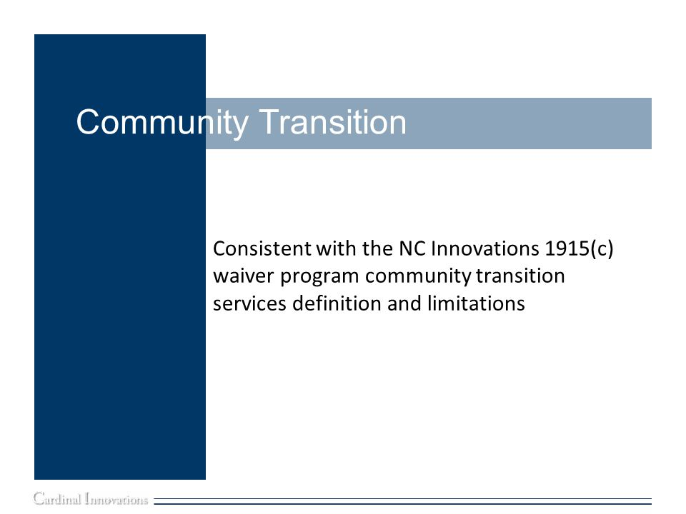 Community Transition Consistent with the NC Innovations 1915(c) waiver program community transition services definition and limitations.