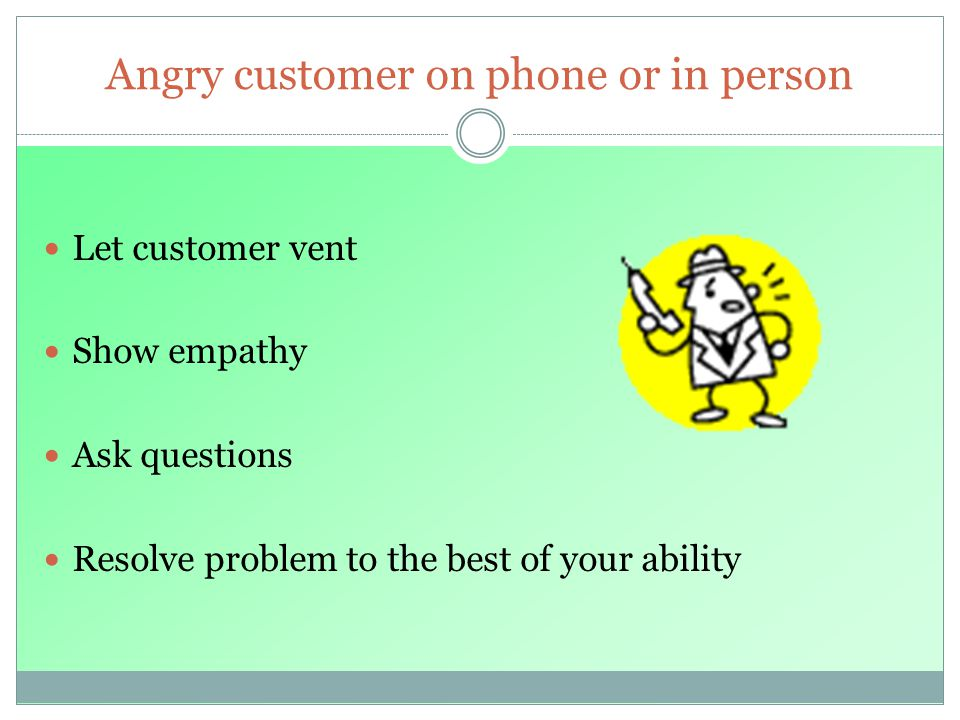 Angry customer on phone or in person
