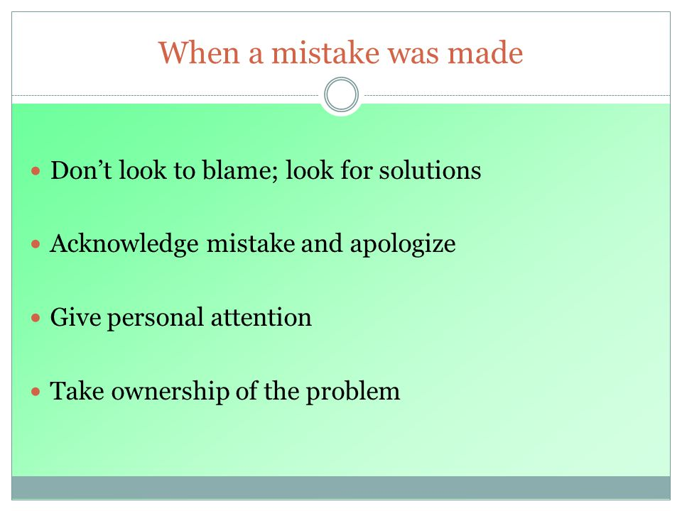 When a mistake was made Don't look to blame; look for solutions