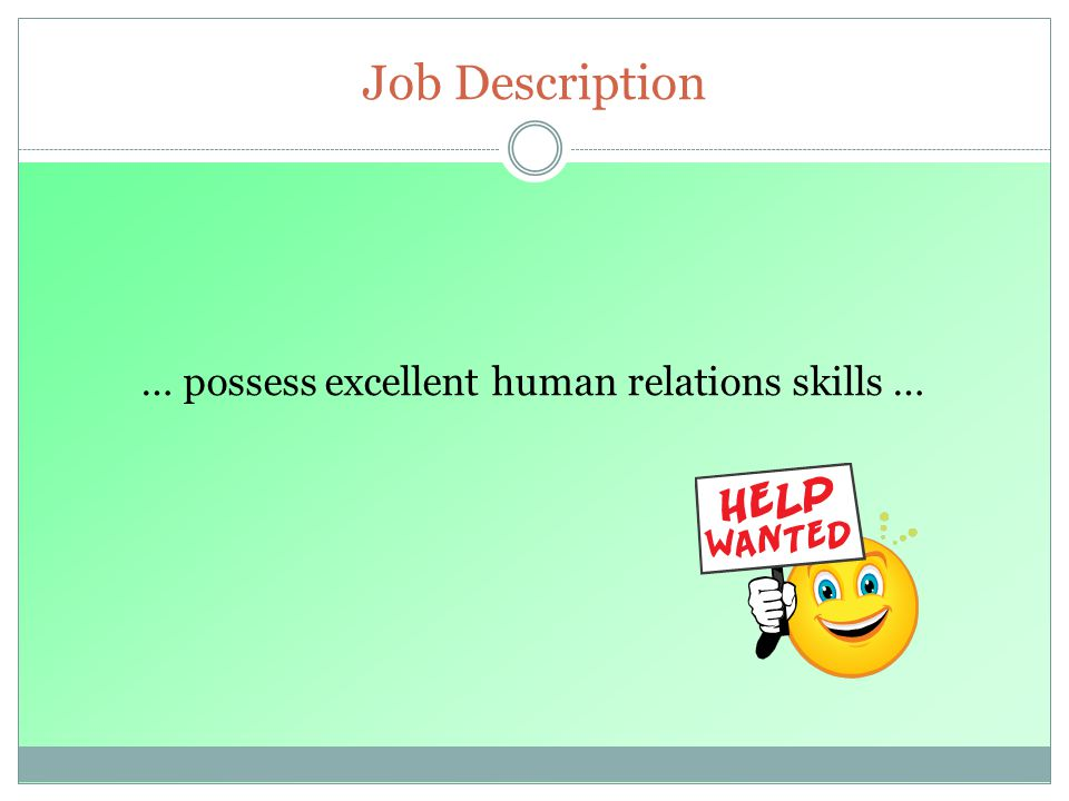 … possess excellent human relations skills …