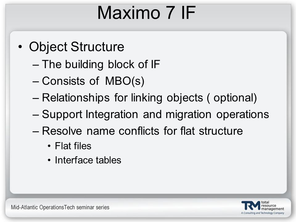 Maximo 7 IF Object Structure The building block of IF