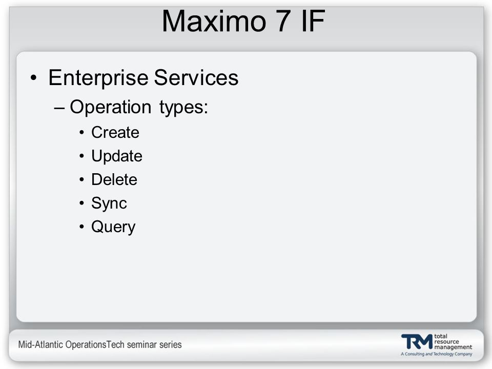 Maximo 7 IF Enterprise Services Operation types: Create Update Delete