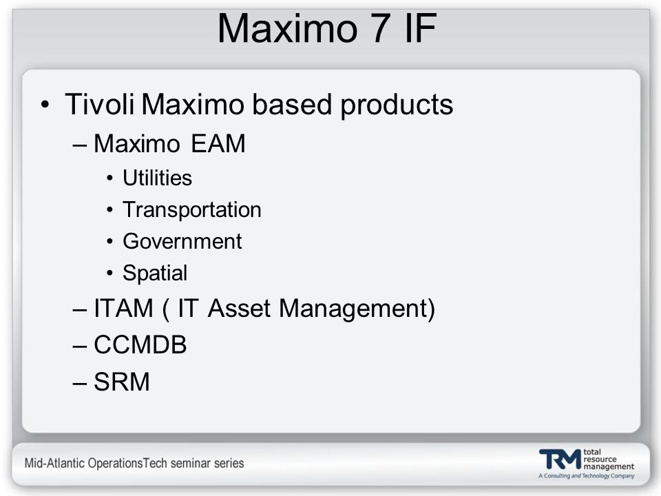 Maximo 7 IF Tivoli Maximo based products Maximo EAM