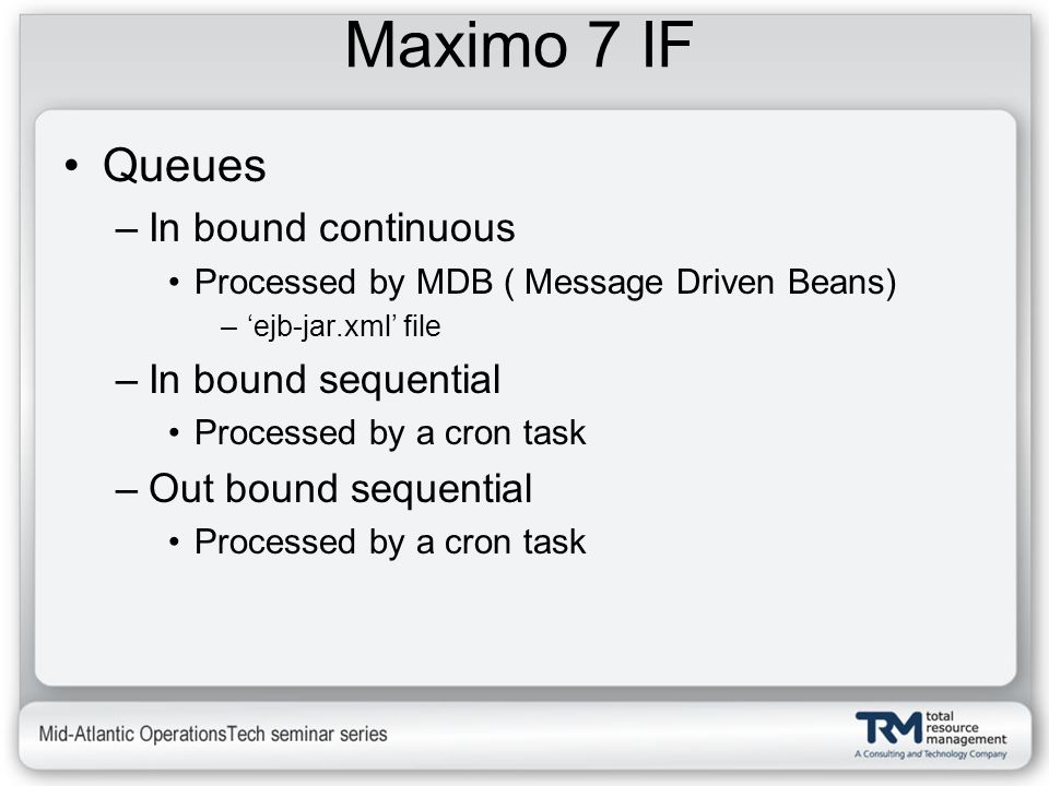 Maximo 7 IF Queues In bound continuous In bound sequential