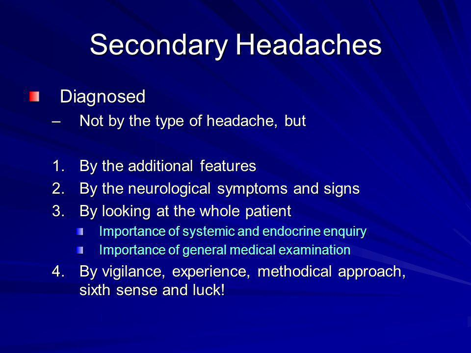 Secondary Headaches Diagnosed Not by the type of headache, but