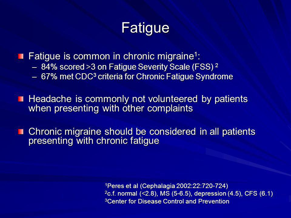 Fatigue Fatigue is common in chronic migraine1: