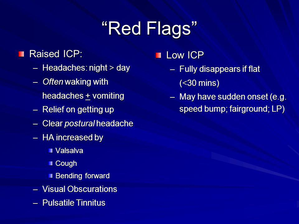 Red Flags Raised ICP: Low ICP Headaches: night > day