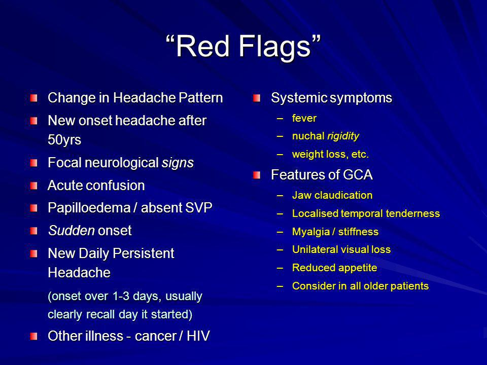 Red Flags Change in Headache Pattern New onset headache after 50yrs