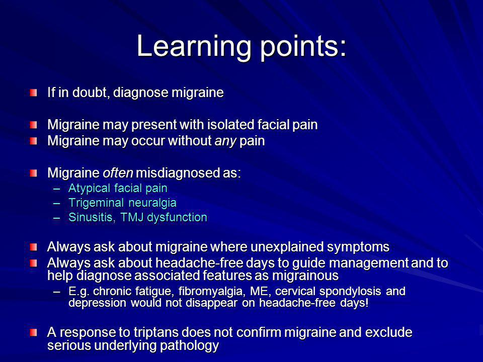 Learning points: If in doubt, diagnose migraine