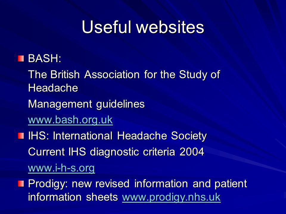 Useful websites BASH: The British Association for the Study of Headache. Management guidelines. www.bash.org.uk.
