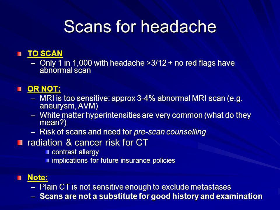 Scans for headache radiation & cancer risk for CT TO SCAN