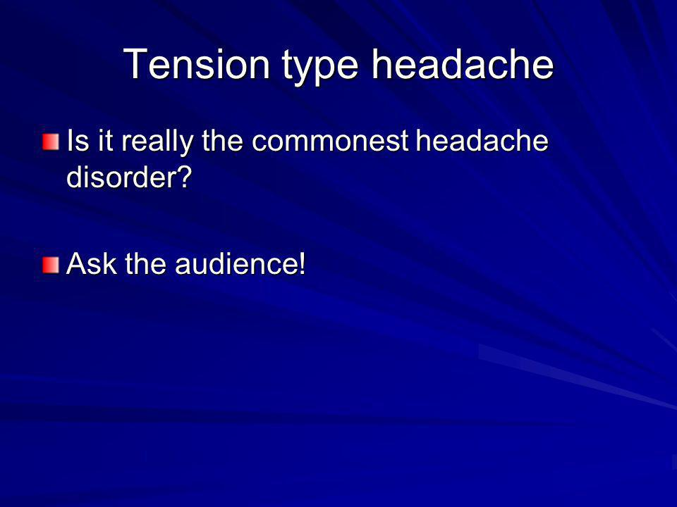 Tension type headache Is it really the commonest headache disorder