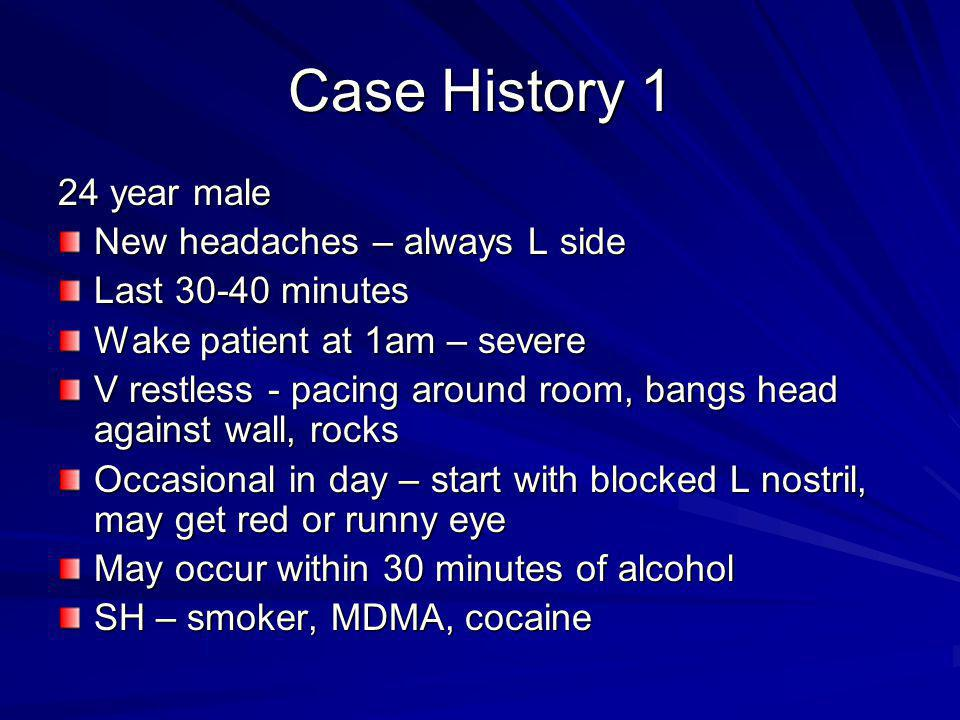 Case History 1 24 year male New headaches – always L side