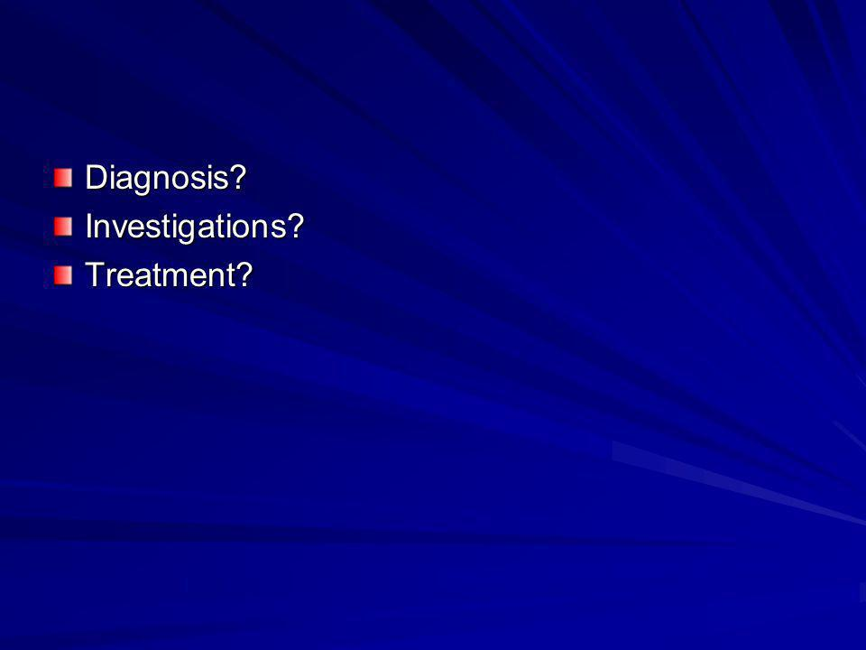 Diagnosis Investigations Treatment