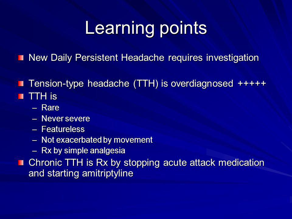 Learning points New Daily Persistent Headache requires investigation