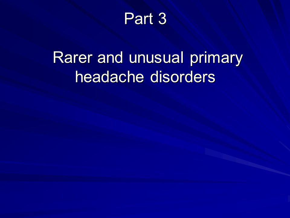 Part 3 Rarer and unusual primary headache disorders