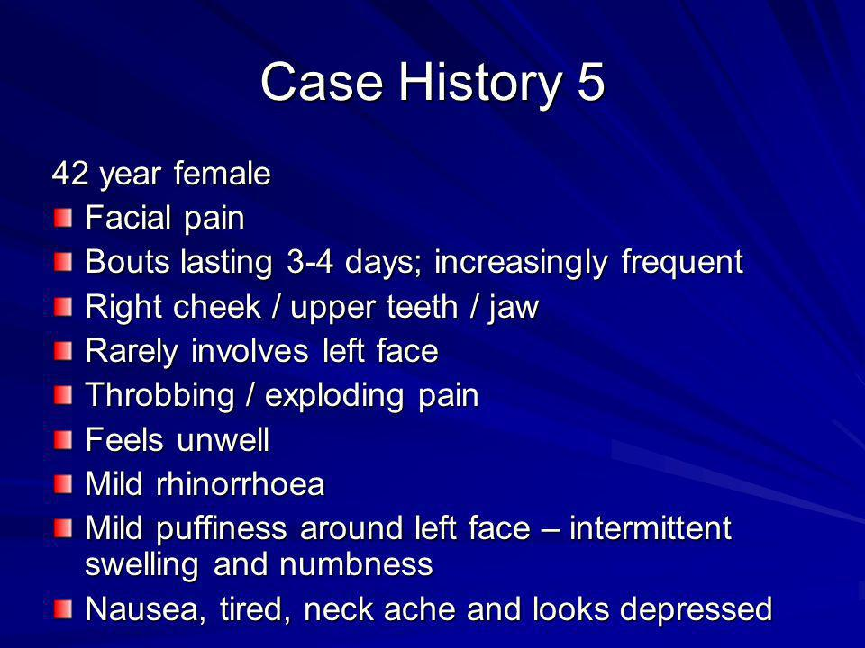Case History 5 42 year female Facial pain