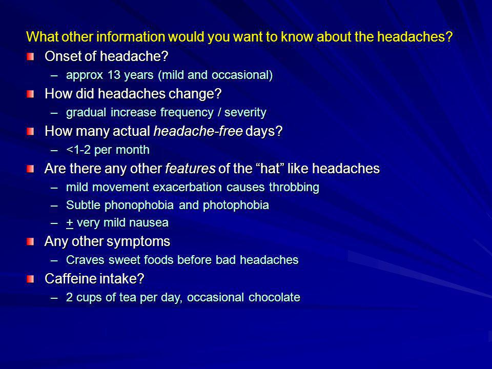 What other information would you want to know about the headaches