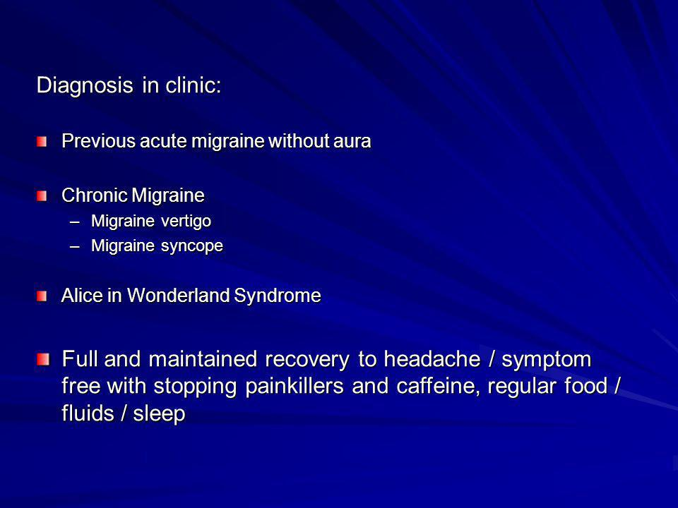 Diagnosis in clinic: Previous acute migraine without aura. Chronic Migraine. Migraine vertigo. Migraine syncope.