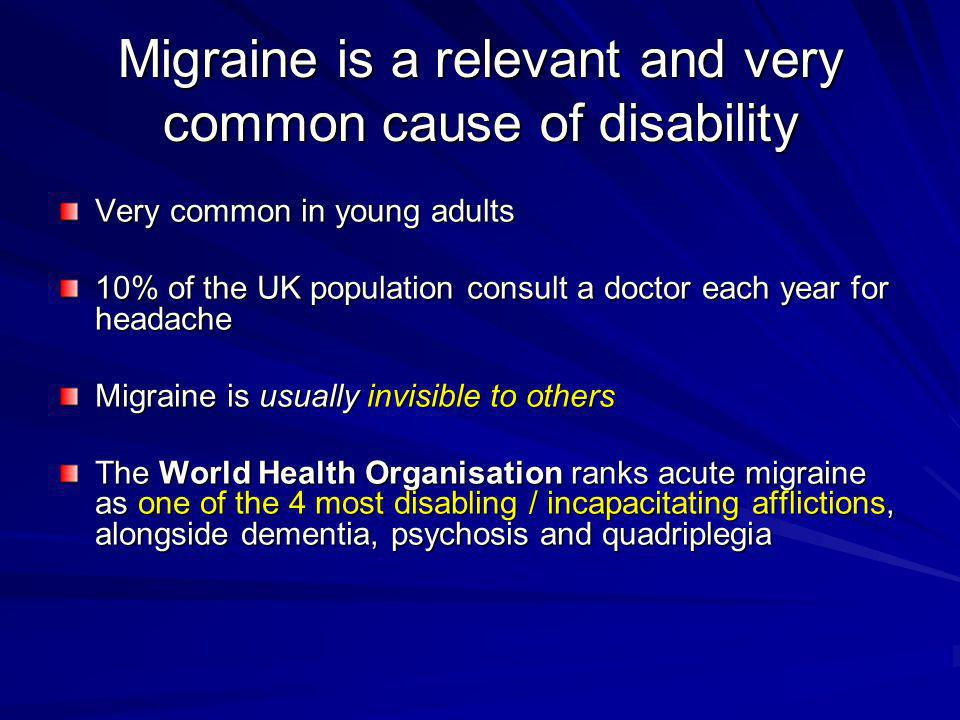 Migraine is a relevant and very common cause of disability