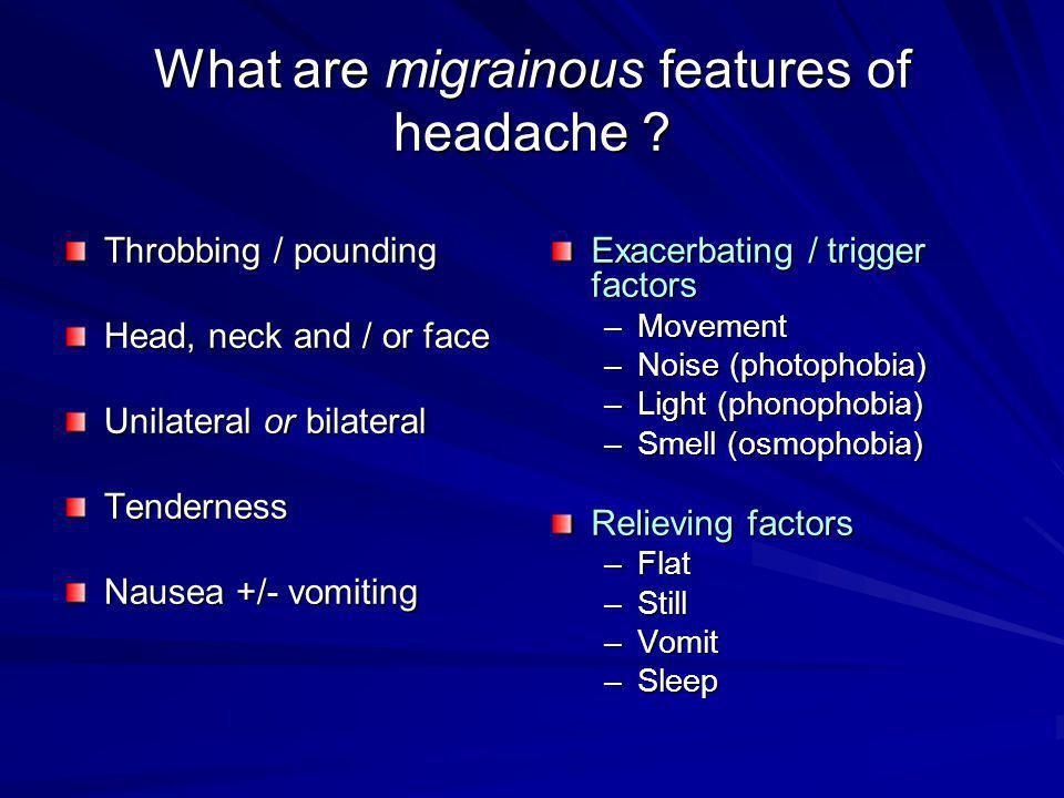 What are migrainous features of headache