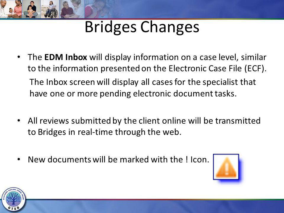 Bridges Changes The EDM Inbox will display information on a case level, similar to the information presented on the Electronic Case File (ECF).