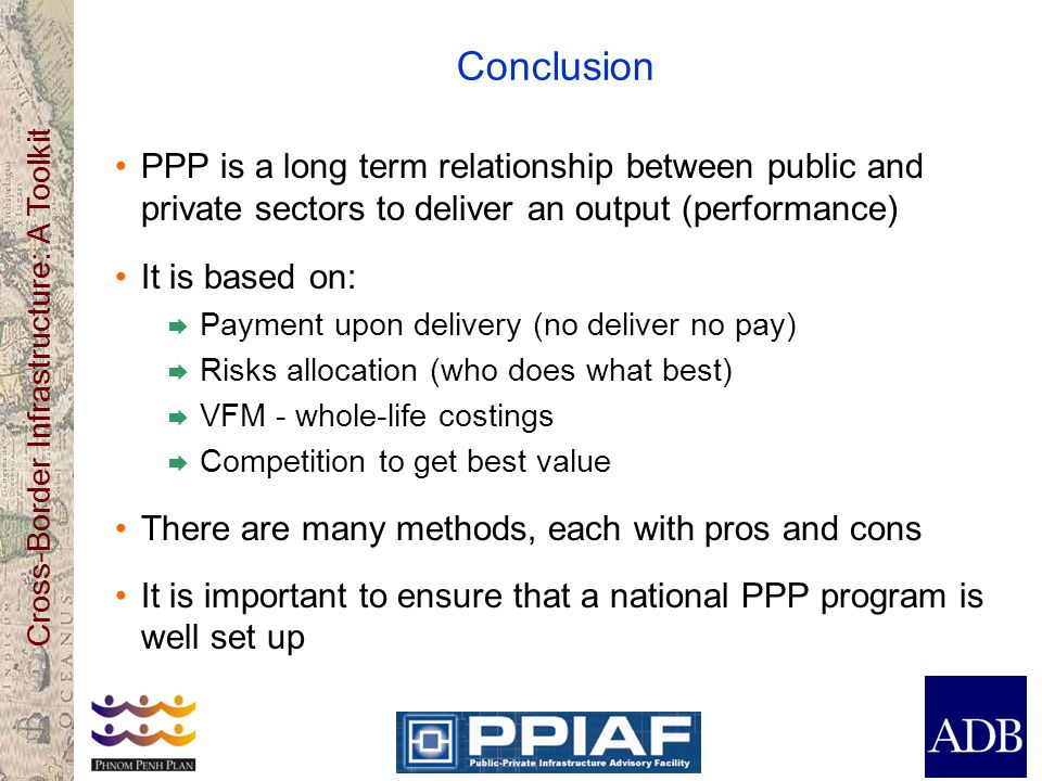 Conclusion PPP is a long term relationship between public and private sectors to deliver an output (performance)