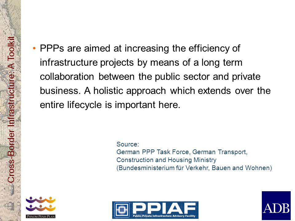 PPPs are aimed at increasing the efficiency of infrastructure projects by means of a long term collaboration between the public sector and private business. A holistic approach which extends over the entire lifecycle is important here.