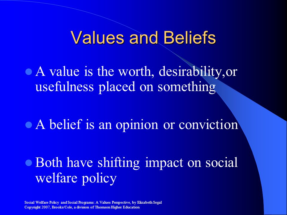 Values and Beliefs A value is the worth, desirability,or usefulness placed on something. A belief is an opinion or conviction.