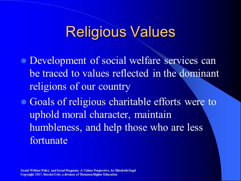 Religious Values Development of social welfare services can be traced to values reflected in the dominant religions of our country.