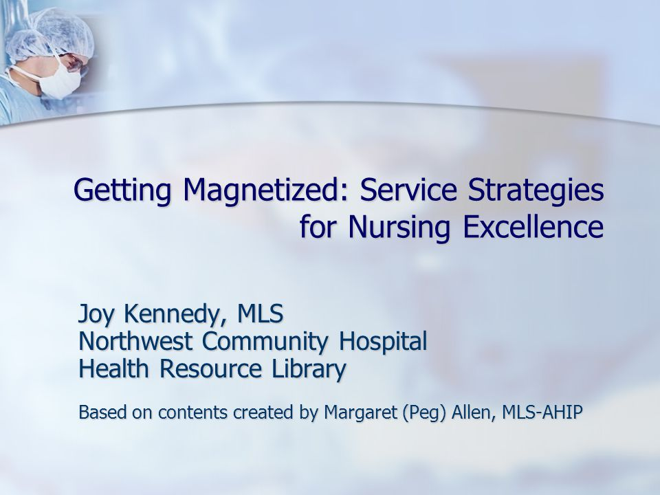 Getting Magnetized: Service Strategies for Nursing Excellence