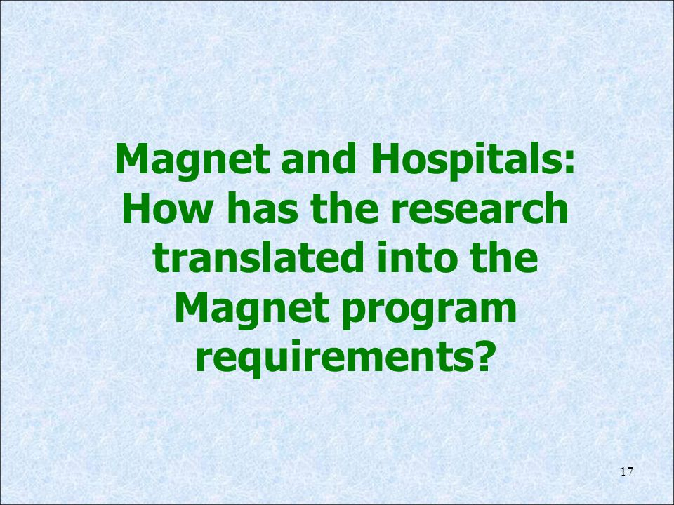 Magnet and Hospitals: How has the research translated into the Magnet program requirements
