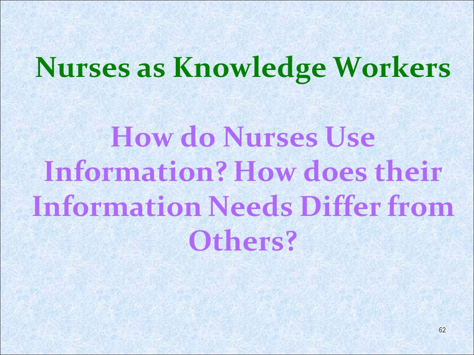 Nurses as Knowledge Workers How do Nurses Use Information