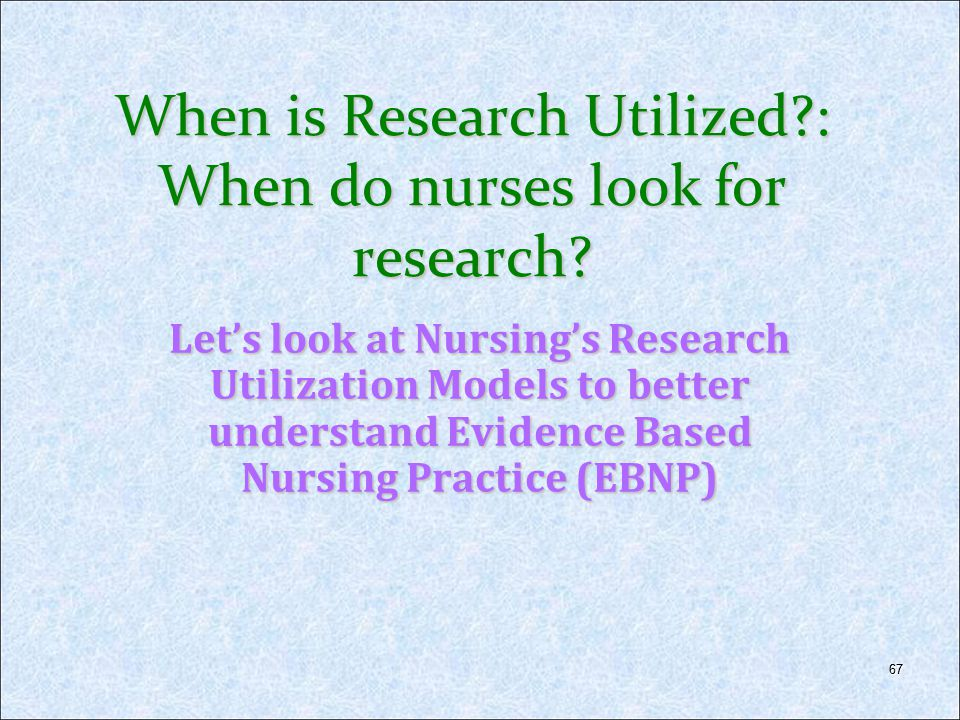 When is Research Utilized : When do nurses look for research