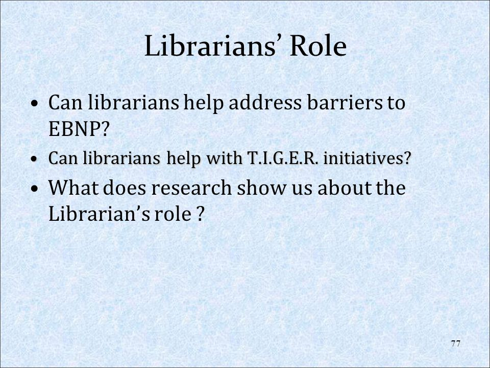 Librarians' Role Can librarians help address barriers to EBNP