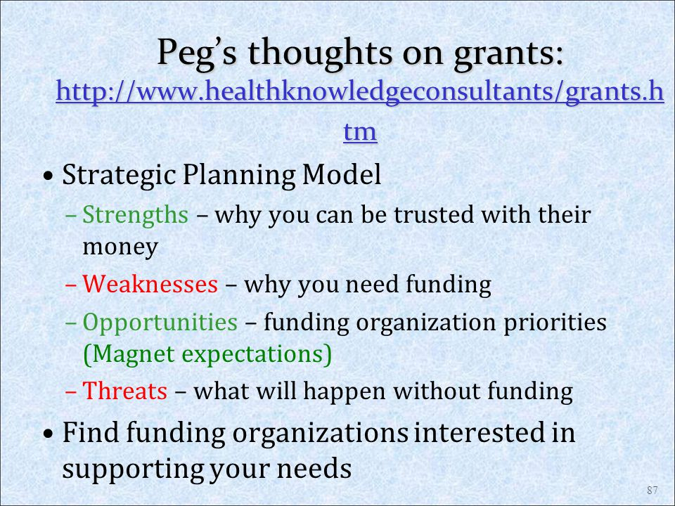 Peg's thoughts on grants: http://www.healthknowledgeconsultants/grants.htm