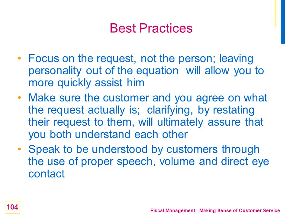 Best Practices Focus on the request, not the person; leaving personality out of the equation will allow you to more quickly assist him.