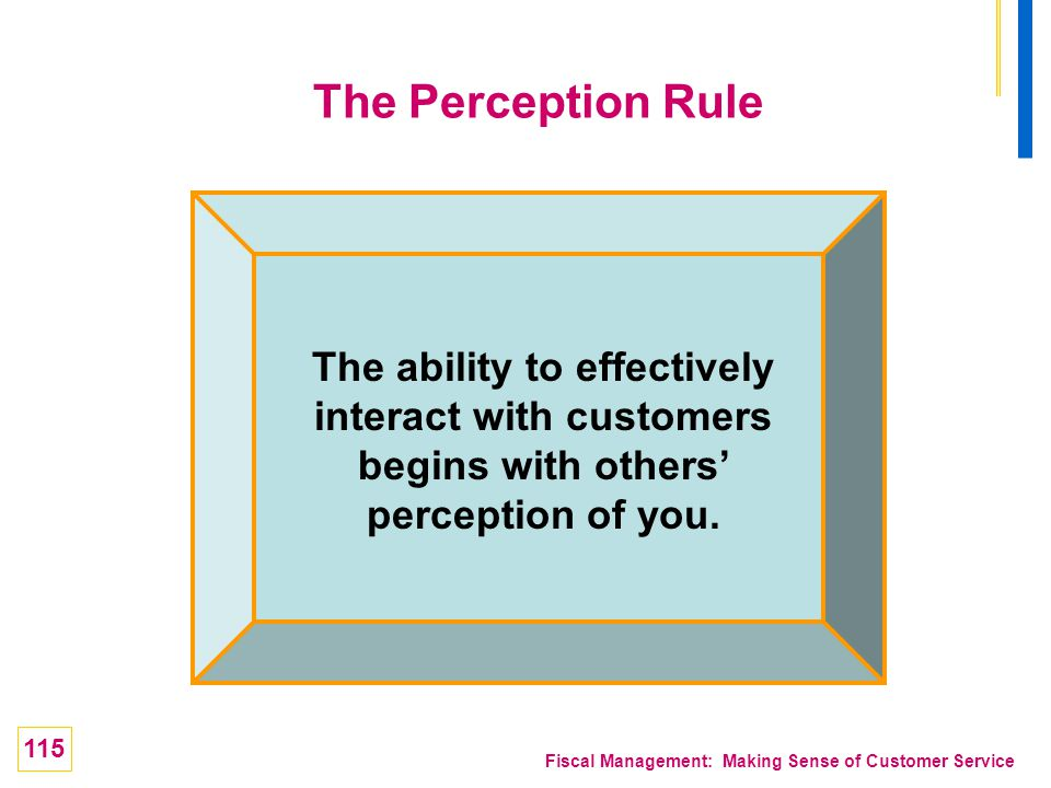 The Perception Rule The ability to effectively interact with customers begins with others' perception of you.