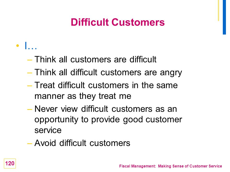Difficult Customers I… Think all customers are difficult