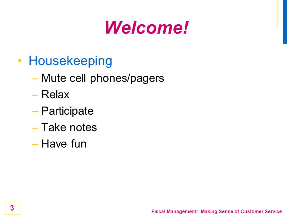 Welcome! Housekeeping Mute cell phones/pagers Relax Participate