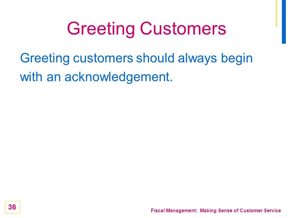 Greeting Customers Greeting customers should always begin