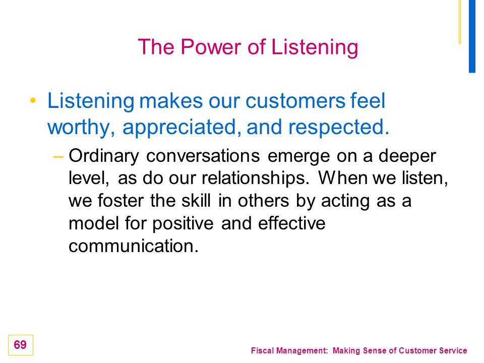 Listening makes our customers feel worthy, appreciated, and respected.