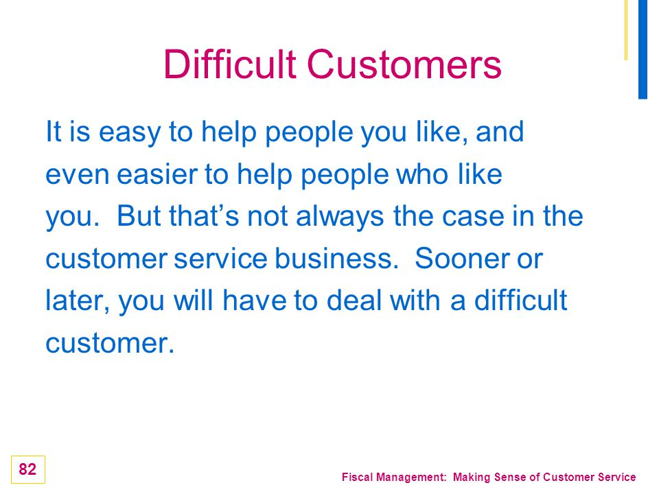 Difficult Customers It is easy to help people you like, and