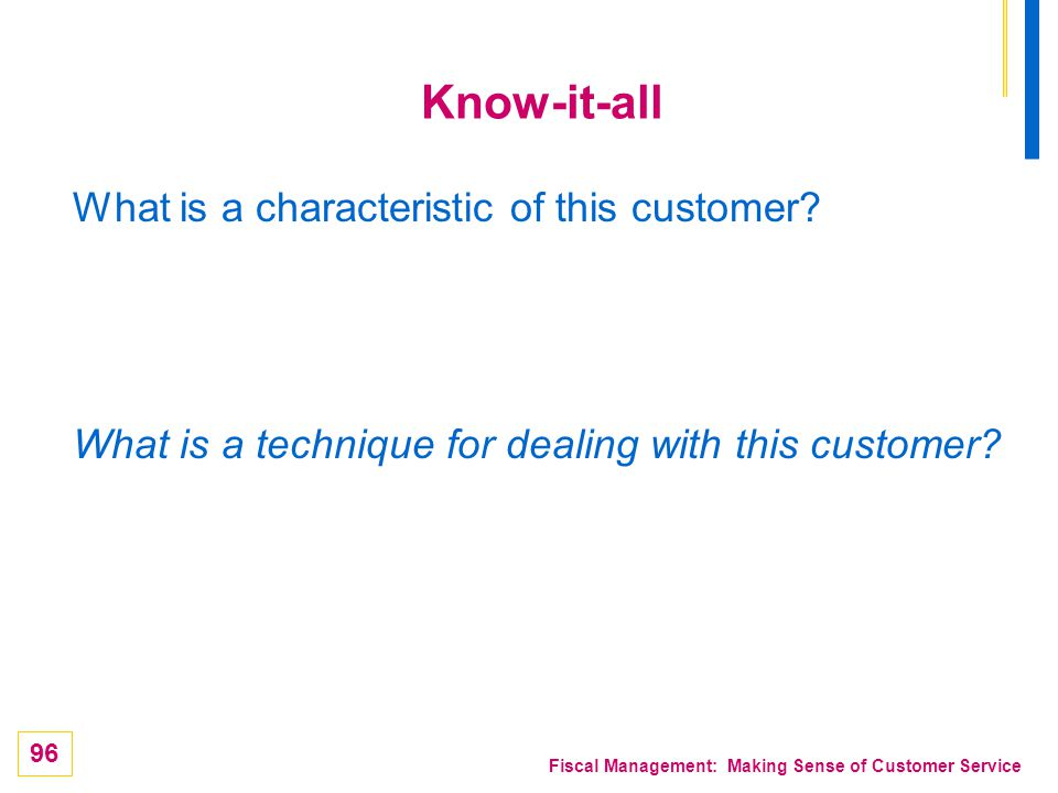 Know-it-all What is a characteristic of this customer