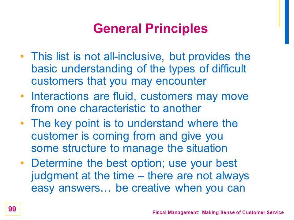 General Principles This list is not all-inclusive, but provides the basic understanding of the types of difficult customers that you may encounter.