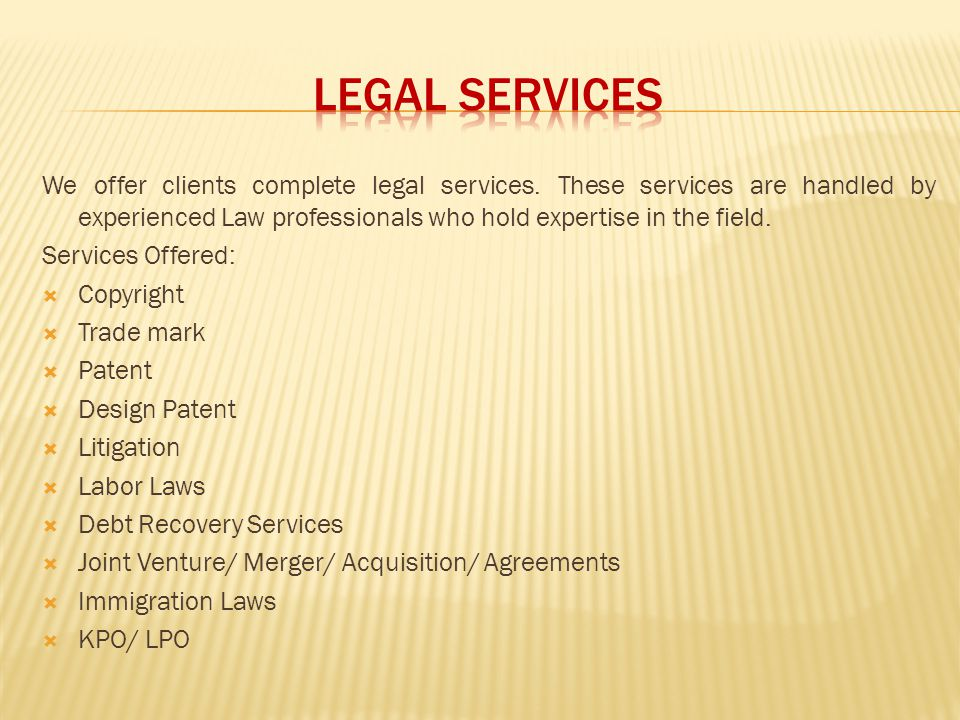 LEGAL SERVICES We offer clients complete legal services. These services are handled by experienced Law professionals who hold expertise in the field.