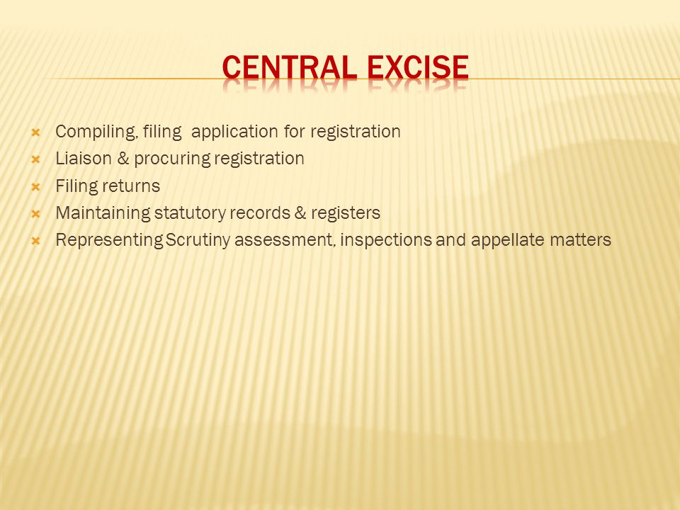 CENTRAL EXCISE Compiling, filing application for registration