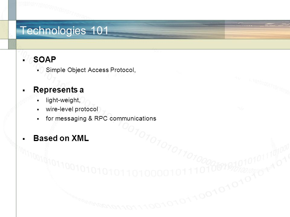 Technologies 101 SOAP Represents a Based on XML