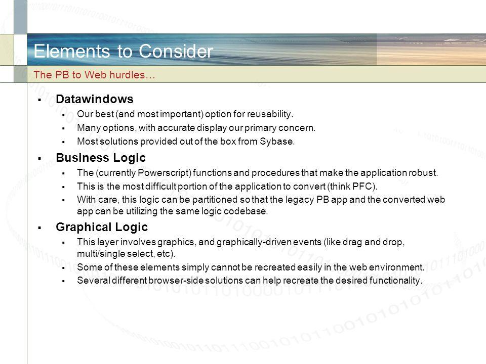 Elements to Consider Datawindows Business Logic Graphical Logic