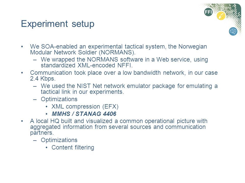 Experiment setup We SOA-enabled an experimental tactical system, the Norwegian Modular Network Soldier (NORMANS).